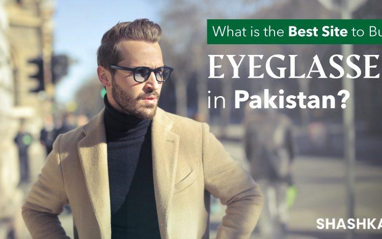 What is the best site to buy eyeglasses in Pakistan?